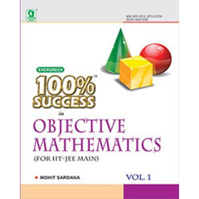 EVERGREEN 100% SUCCESS IN OBJECTIVE MATHEMATICS (FOR IIT-JEE MAIN) VOLUME - 1