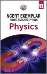 Easy Marks NCERT Solutions to Exemplar Problems Physics For Class 12